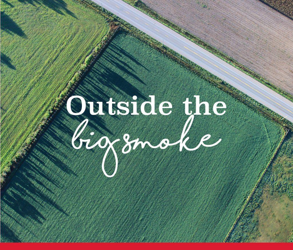 Look outside the 'big smoke'
