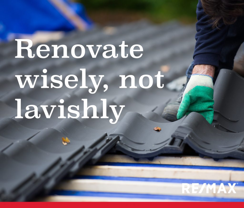 Renovate wisely, not lavishly